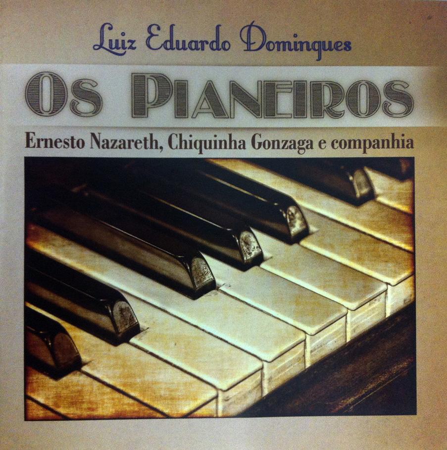 """Pianista Luiz Eduardo Domingues lança CD """"Os Pianeiros"""" que resgata composições de Chiquinha e contemporâneos"""
